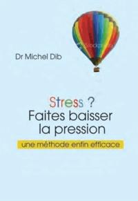 Michel Dib - Stress ? - Faites baisser la pression.
