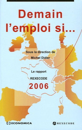 Michel Didier - Demain l'emploi si... - Le rapport Rexecode 2006 sur la croissance et la réforme en France.