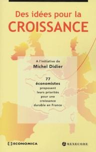 Michel Didier et  Collectif - Des idées pour la croissance. - 77 économistes proposent leurs priorités pour une croissance durable en France.