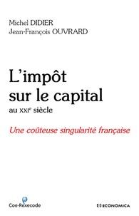 Michel Didier et Jean-François Ouvrard - L'impôt sur le capital au XXIe siècle - Une coûteuse singularité française.