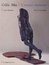 Michel Dieuzaide et Laura Damour - Odile Mir - L'espace traversé.
