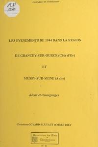 Michel Diey et Christiane Goyard-Pluyaut - Les événements de 1944 dans la région de Grancey-sur-Ource (Côte-d'Or) et Mussy-sur-Seine (Aube) - Récits et témoignages.