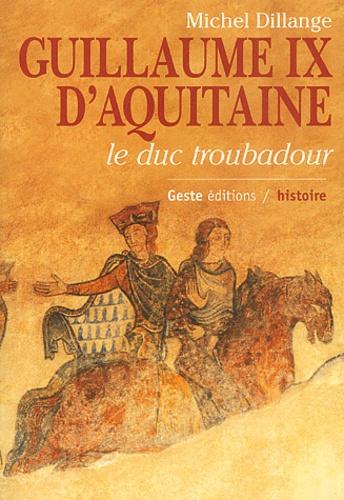 Michel Dillange - Guillaume IX d'Aquitaine - Le duc troubadour.