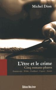 Michel Dion - L'être et le crime - Cinq romans-phares.