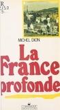 Michel Dion - La France profonde - Entretiens sur la politique en Lorraine et en Mayenne.