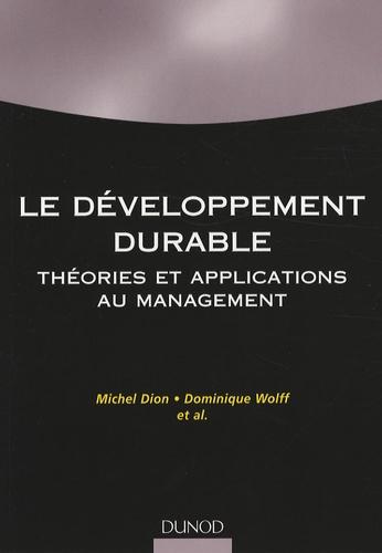 Michel Dion et Dominique Wolff - Le développement durable - Théorie et applications au management.