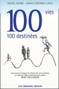 Michel Diviné et Marlis Grzymek-Laule - 100 vies... 100 destinées - Comment intégrer le destin de ses ancêtres à l'aide de 100 constellations selon Bert Hellinger.