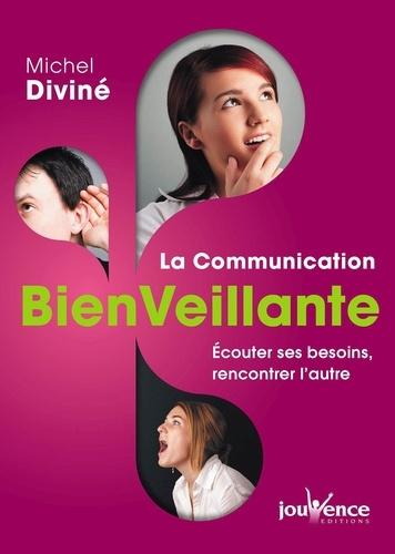 La communication bienveillante. Ecouter ses besoins, rencontrer l'autre