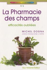 Michel Dogna et Anne-Françoise Lhôte - La pharmacie des champs - Efficacités oubliées.