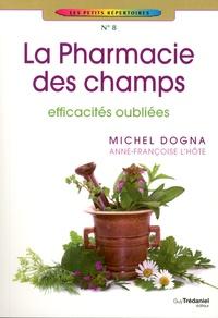 Michel Dogna et Anne-Françoise L'Hôte - La pharmacie des champs - Efficacités oubliées.