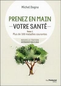 Michel Dogna - Prenez en mains votre santé - Tome 1, Plus de 100 maladies courantes.