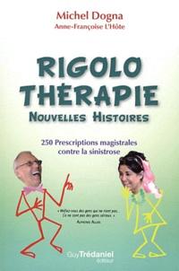 Michel Dogna et Anne-Françoise L'Hôte - Rigolo thérapie, Nouvelles histoires - 250 prescriptions magistrales contre la sinistrose.