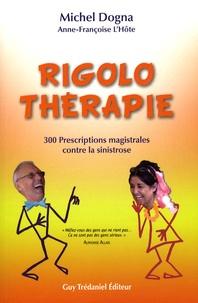 Michel Dogna et Anne-Françoise L'Hôte - Rigolothérapie - 300 Prescriptions magistrales contre la sinistrose.