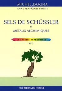 Michel Dogna et Anne-Françoise L'Hôte - Sels de Schüssler et métaux alchimiques.