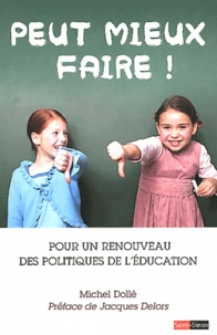 Michel Dollé - Peut mieux faire ! - Pour un renouveau des politiques de l'éducation.