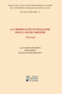 Michel Dorban et Marie-Sylvie Dupont-Bouchat - La criminalité en Wallonie sous l'Ancien Régime - Trois essais - Section d'histoire-17/II.