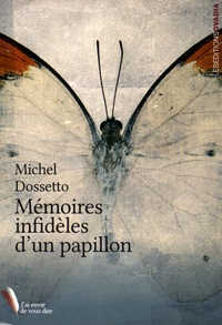 Michel Dossetto - Mémoires infidèles d'un papillon.