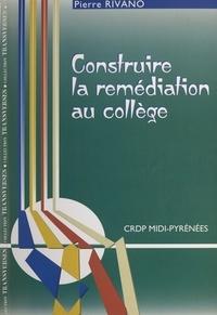 Michel Doucher et Pierre Rivano - Construire la remédiation au collège.