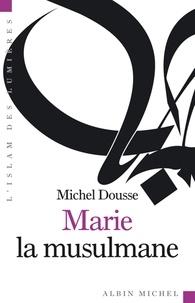 Michel Dousse - Marie la musulmane.