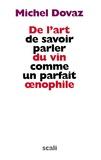 Michel Dovaz - De l'art de savoir parler du vin comme un parfait oenophile.