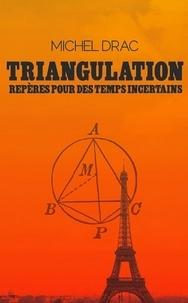 Michel Drac - Triangulation - Repères pour des temps incertains.