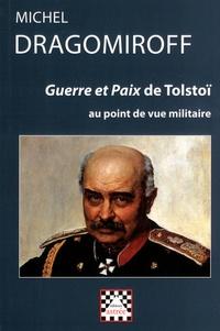 Michel Dragomiroff - Guerre et Paix de Tolstoï au point de vue militaire.