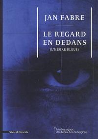 Michel Draguet - Jan Fabre - Le regard en dedans (l'heure bleue).