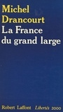 Michel Drancourt - La France du grand large.