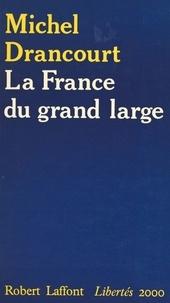 Michel Drancourt - La France du grand large.