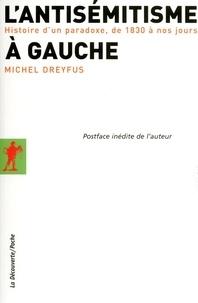 Michel Dreyfus - L'antisémitisme à gauche - Histoire d'un paradoxe, de 1830 à nos jours.
