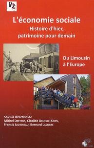 Michel Dreyfus et Clotilde Druelle-Korn - L'économie sociale, histoire d'hier, patrimoine pour demain - Du Limousin à l'Europe.