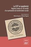 Michel Dreyfus et Michel Pigenet - La CGT en question(s) - Regards croisés sur 125 années d'un syndicalisme de transformation sociale.