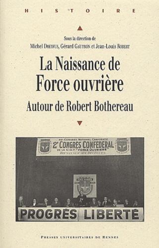 Michel Dreyfus et Gérard Gautron - La naissance de Force ouvrière - Autour de Robert Bothereau.