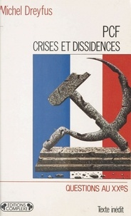 Michel Dreyfus - PCF, crises et dissidences - De 1920 à nos jours.