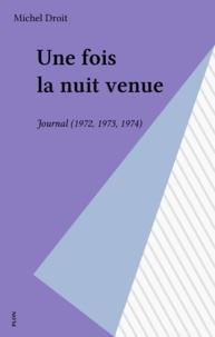 Michel Droit - Journal  / Michel Droit  Tome 1972-1973-1974 - Une Fois la nuit venue.