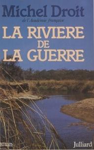 Michel Droit - La Rivière de la guerre.