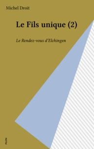Michel Droit - Le Fils unique N°  2 : Le Rendez-vous d'Elchingen.