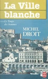 Michel Droit - Le temps des hommes (3). La ville blanche.