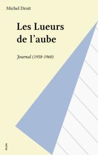 Michel Droit - Les Lueurs de l'aube - Journal 1958, 1959, 1960.