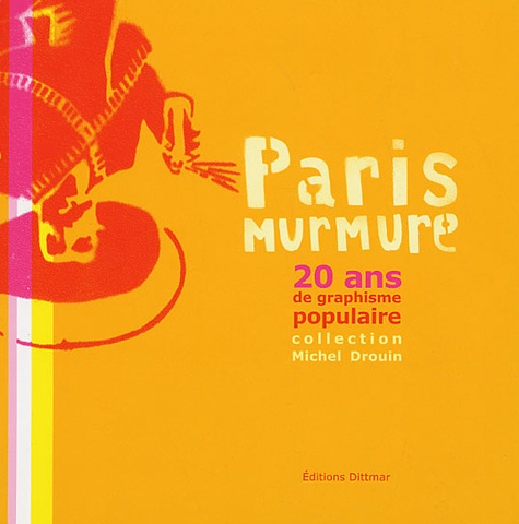 Michel Drouin - Paris murmure - 20 ans de graphisme populaire.