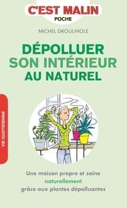 Michel Droulhiole - Dépolluer son intérieur au naturel.