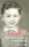 Michel Drucker - Mais qu'est-ce qu'on va faire de toi ?.