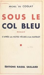 Michel du Coglay - Sous le col bleu - D'après les notes vécues d'un matelot.