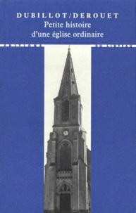 Michel Dubillot et Christian Derouet - Petite histoire d'une église ordinaire.