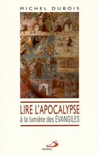 Michel Dubois - Lire l'Apocalypse à la lumière des Evangiles.