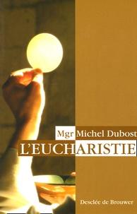 Michel Dubost - L'Eucharistie.