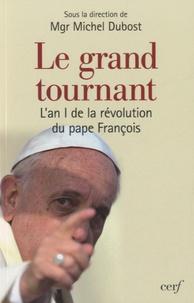 Michel Dubost - Le grand tournant - L'an I de la révolution du pape François.