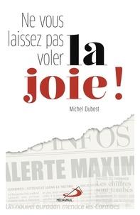 Michel Dubost - Ne vous laissez pas voler la joie !.