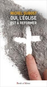 Michel Dubost - Oui, l'Eglise est à réformer.