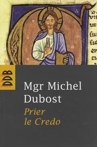 Michel Dubost - Prier le Credo.